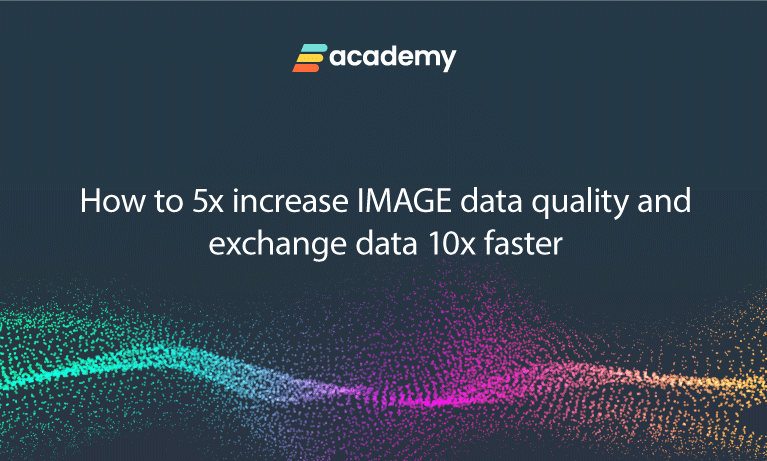 How to 5x increase IMAGE data quality and exchange data 10x faster